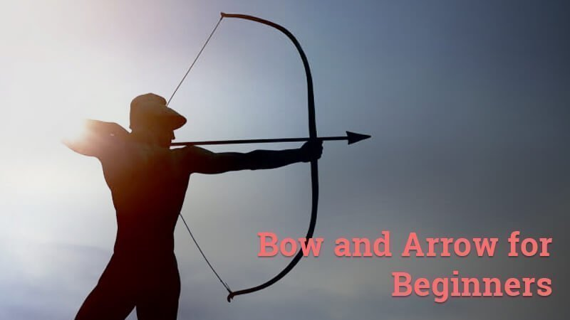 bow and arrow for beginners