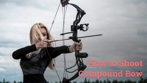 how to shoot compound bow